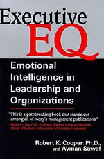 Executive Eq : Emotional Intelligence in Leadership and Organizations - Robert K Cooper