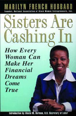 Sisters are Cashing in : How Every Woman Can Make Her Financial Dreams Come True - Marilyn French Hubbard