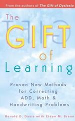 Gift of Learning : Proven New Methods for Correcting ADD, Math & Handwriting Problems - Ronald D. Davis