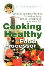Cooking Healthy with a Food Processor : A Healthy Exchanges Cookbook - JoAnna M Lund
