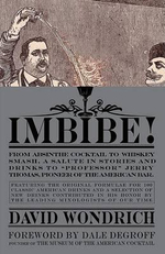 Imbibe! : From Absinthe Cocktail to Whiskey Smash, a Salute in Stories and Drinks to Professor Jerry Thomas, Pioneer of the America - David Wondrich