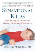 Sensational Kids : Hope and Help for Children with Sensory Processing Disorder - Lucy Jane Miller