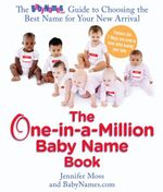 One-in-a-Million Baby Name Book : The BabyNames.com Guide to Choosing the Best Name for Your New Arrival - Jennifer Moss