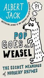 Pop Goes the Weasel : The Secret Meanings of Nursery Rhymes - Albert Jack