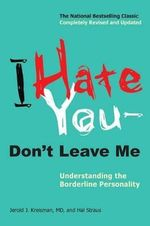 I Hate You--Don't Leave Me : Understanding the Borderline Personality - Jerold Jay Kreisman