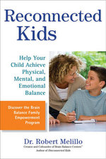 Reconnected Kids : Help Your Child Achieve Physical, Mental, and Emotional Balance - Dr  Robert Melillo