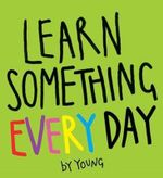 Learn Something Every Day -  Young