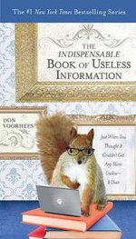 The Indispensable Book of Useless Information : Just When You Thought It Couldn't Get Any More Useless--It Does - Donald A Voorhees