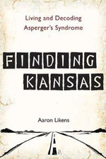 Finding Kansas : Living and Decoding Asperger's Syndrome - Aaron Likens