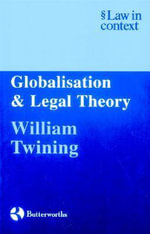 Globalisation and Legal Theory : Law in Context - William Twining