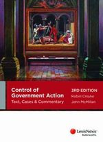 Control of Government Action : Text, Cases and Commentary : 3rd Edition - Robin Creyke