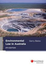 Environmental Law in Australia : 8th Edition - Gerry Bates