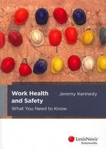 Work Health and Safety : What You Need to Know - Jeremy Kennedy