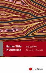 Native Title in Australia - Richard H. Bartlett