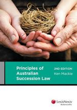 Principles of Australian Succession Law : 2nd Edition - Ken Mackie