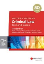 Waller and Williams Criminal Law : Text and Cases : 12th Edition - Thalia Anthony
