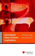 Annotated Class Actions Legislation - Michael Legg