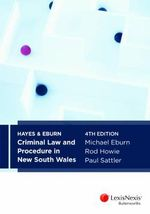 Hayes and Eburn Criminal Law and Procedure in New South Wales : 4th Edition - Michael Eburn