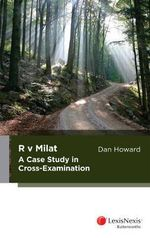 R v Milat : A Case Study in Cross-Examination - Dan Howard