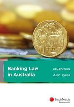 Banking Law in Australia : 8th Edition - Alan Tyree