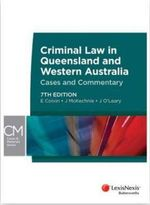 Criminal Law in Queensland and Western Australia : Cases and Commentary, 7th Edition - Eric Colvin