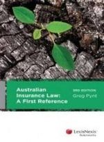 Australian Insurance Law : A First Reference : 3rd Edition - Greg Pynt