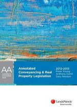 Annotated Conveyancing and Real Property Legislation New South Wales, 2014-2015 - Peter Young