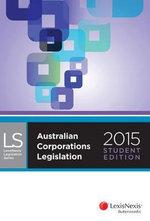 Australian Corporations Legislation 2015 : Student Edition - LNAU