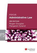 Focus - Administrative Law : 3rd Edition - Roger Douglas