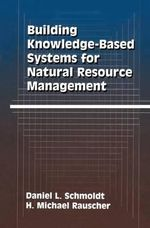 Building Knowledge-Based Systems for Natural Resource Management - Daniel L. Schmoldt