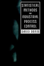Statistical Methods for Industrial Process Control : Practical Methods for Industrial Applications - D.C. Drain