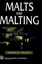 Malts and Malting : More Than 50 Homebrew Recipes - D.E. Briggs