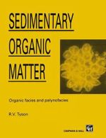 Sedimentary Organic Matter : Organic Facies and Palynofacies :  Organic Facies and Palynofacies - R.V. Tyson