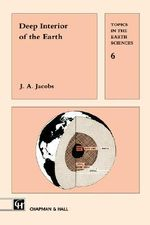 The Deep Interior of the Earth : One Man's Humble Quest to Follow the Bible as Lite... - J.A. Jacobs