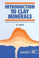 Introduction to Clay Minerals : Chemistry, Origins, Uses and Environmental Significance - B. Velde
