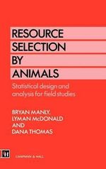 Resource Selection by Animals : Statistical Design and Analysis for Field Studies - Bryan F. J. Manly