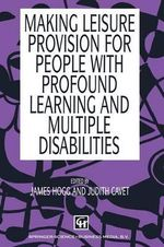 Making Leisure Provision for People with Profound Learning and Multiple Disabilities - James Hogg