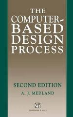 The Computer-based Design Process : A Management Handbook - A.J. Medland