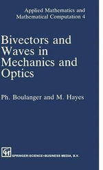 Bivectors and Waves in Mechanics and Optics : Theory, Design, and Physico-chemical Applications - P. Boulanger
