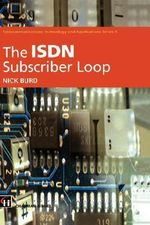 The ISDN Subscriber Loop : Telecommunications Technology and Applications Series - N.C. Burd