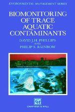Biomonitoring of Trace Aquatic Contaminants : Ettore Majorana International Science Series - David J. H. Phillips