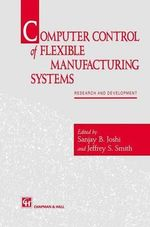 Computer Control of Flexible Manufacturing Systems : Research and Development