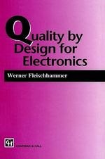Quality by Design for Electronics : Telecommunications Technology and Applications Ser... - W. Fleischhammer