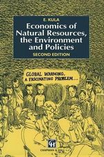 The Economics of Natural Resources : The Environment and Policies - Erhun Kula