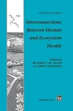 Interconnections Between Human and Ecosystem Health : Chapman & Hall Ecotoxicology Series - R.T. Digiulio
