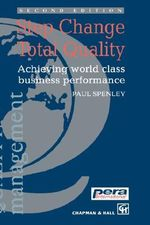 Step Change Total Quality : Achieving World Class Business Performance - Paul Spenley
