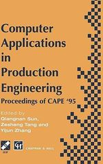Computer Applications in Production Engineering : Proceedings of CAPE '95