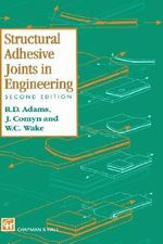 Structural Adhesive Joints in Engineering - Robert D. Adams