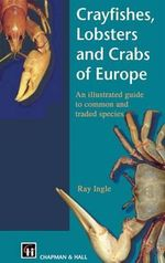 Crayfishes, Lobsters and Crabs of Europe : An Illustrated Guide to Common and Traded Species - R.W. Ingle