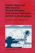 Organic Matters and Mineralisation : Thermal Alteration, Hydrocarbon Generation and Role in Metallogenesis : Thermal Alteration, Hydrocarbon Generation and Role in Metallogenesis